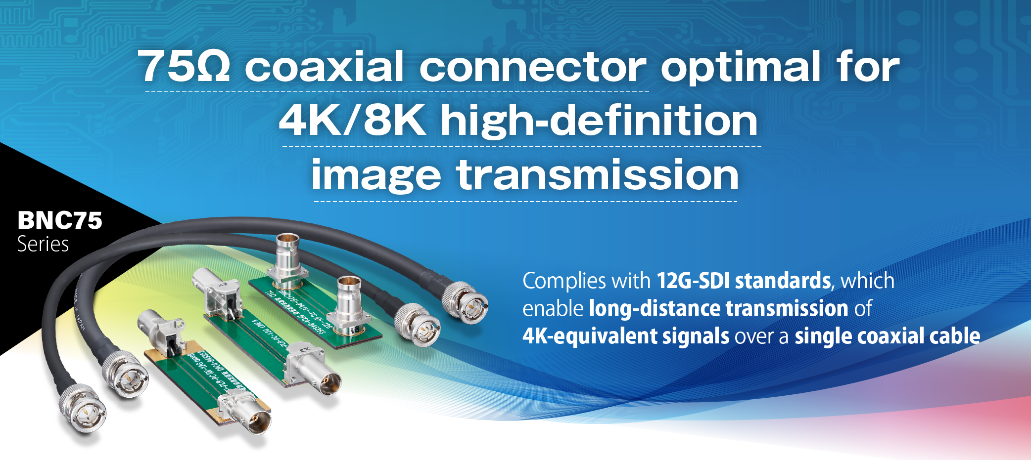 75Ω coaxial connector optimal for 4K/8K high-definition image transmission