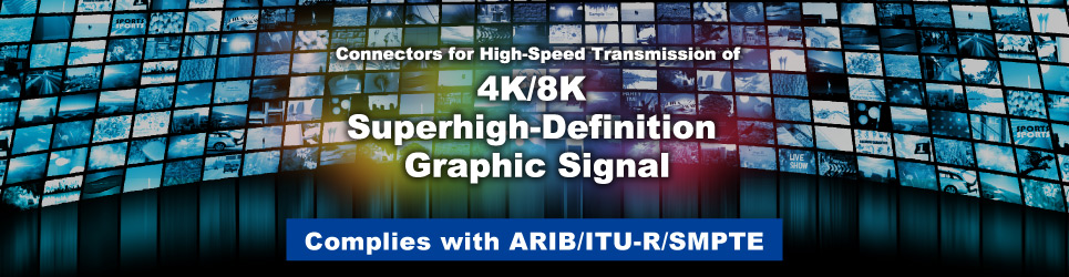 Transmit Ultra-high-definition Video Data at High Speed with Hirose Electric Connectors. Comprehensive Solutions for 4K/8K Image Devices