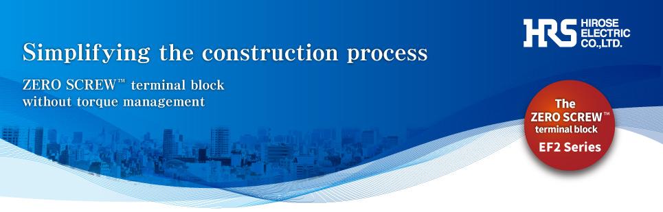 Simplifying the construction process. ZERO SCREW terminal block without torque management